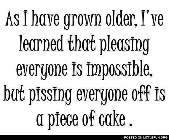 I Have Learned That Pleasing Everyone Is Impossible