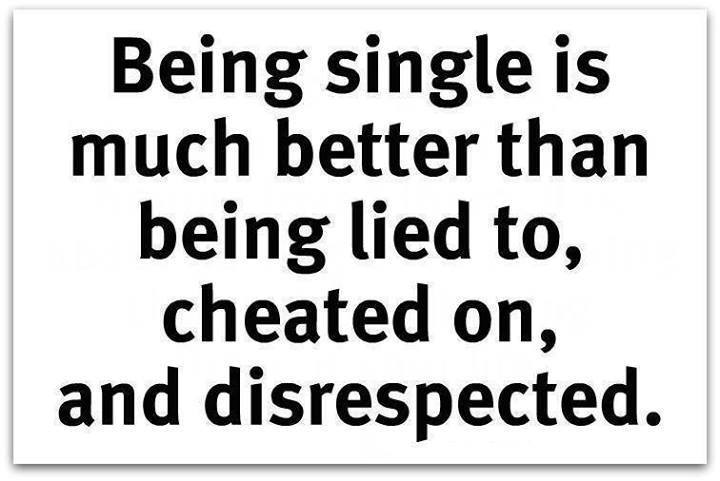 Being Single is Much Better That Being Lied To