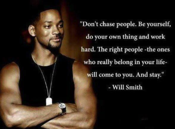 Don't Chase People Be Yourself Do Your Own Thing