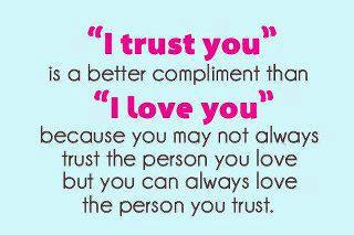 I Trust You Is A better Compliment Than I Love You