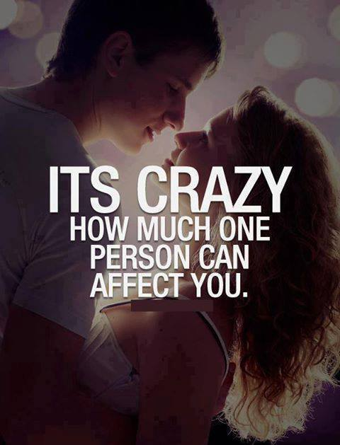 Its Crazy How Much One Person Can Affect you