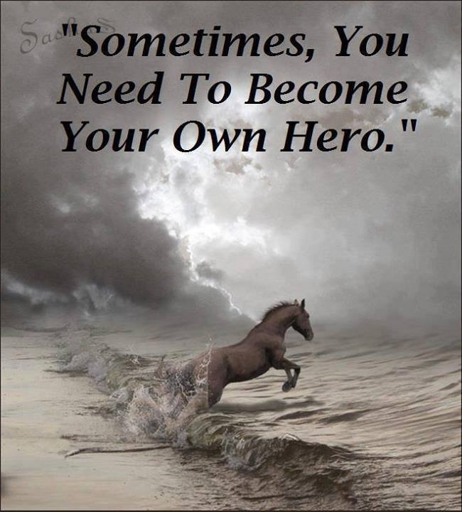 sometimes you need to become your own hero love and sayings