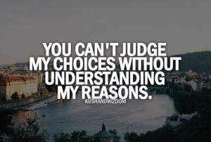 You Con't Judge My Choices Without understanding My reasons