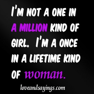 Once in a lifetime woman.