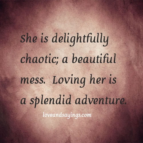 She is delightfully chaotic