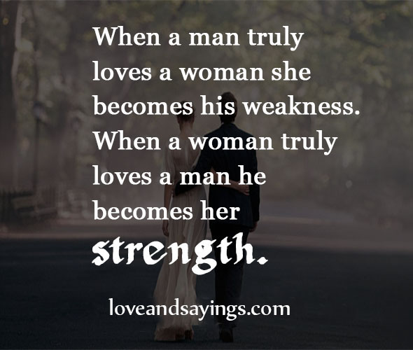 Quotes About How A Man Should Love A Woman: When A Woman Truly Loves A Man He Becomes Her Strength