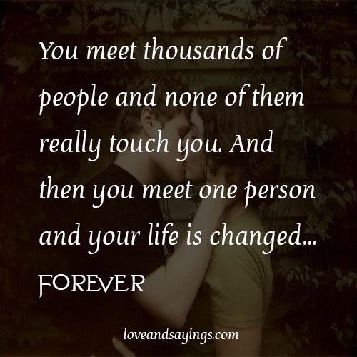 you meet one person and your life is changed