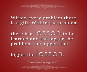 There Is A Lesson To be Learned And The Bigger The Problem