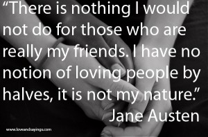 There is nothing I waould Not Do For those Who are really my friends