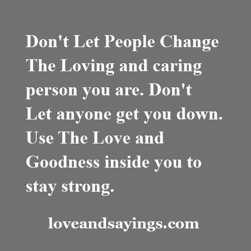 Loving Caring Quotes: Don't Let People Change The Loving And Caring