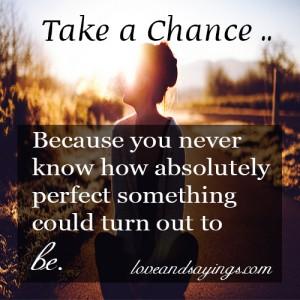 Take A Chance….