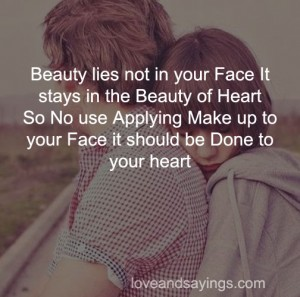 Beauty Of Heart So No Use Applying Make Up To Your Face