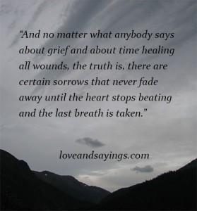Certain sorrows never fade