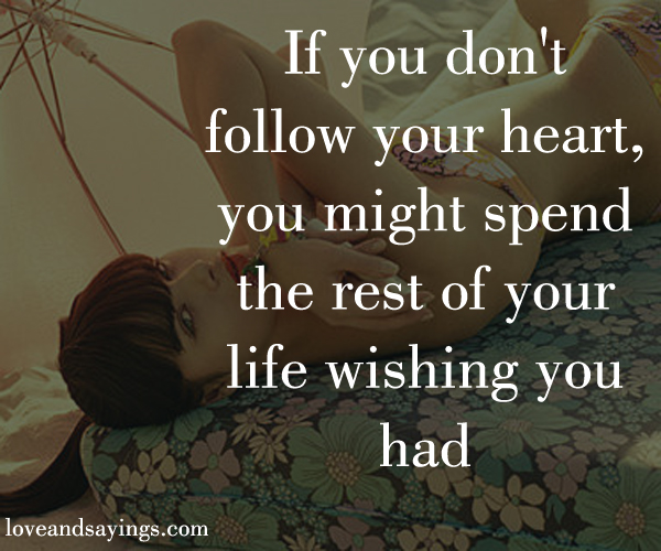 Love quotes about following your heart follow your heart quotes a love quotes about following your heart dont follow your heart quotes quotesgram thecheapjerseys Image collections