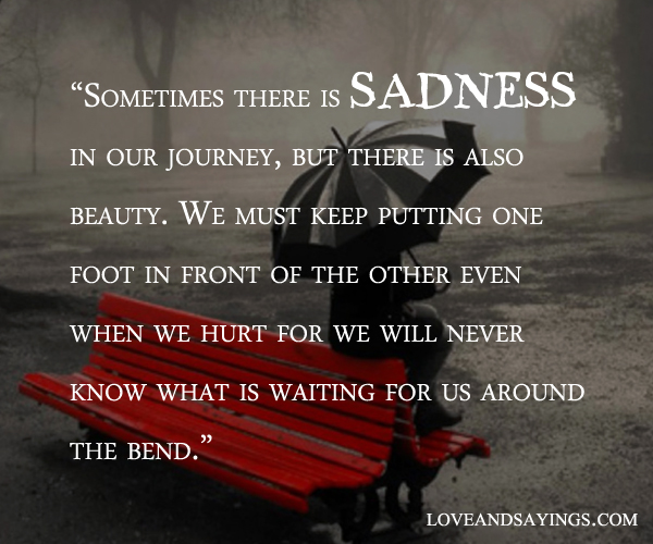 Love Quotes Journey: Sometimes There Is Sadness In Our Journey