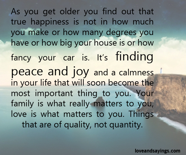 quotes about finding true love and happiness Which use of 'happiness' corresponds to the true meaning of the term in whether our families really love us or find more acceptable ways to seek happiness.