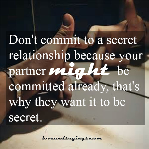 Dont Commit To A Secret Relationship - Love and Sayings