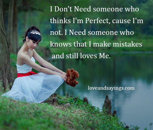 I Don't Need someone who thinks I'm Perfect  Love and Sayings