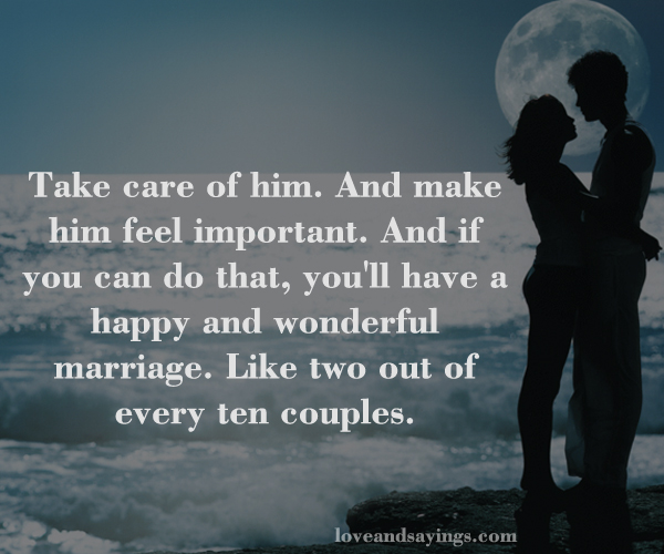 Care For Him Quotes: Take Care Of Him. And Make Him Feel Important