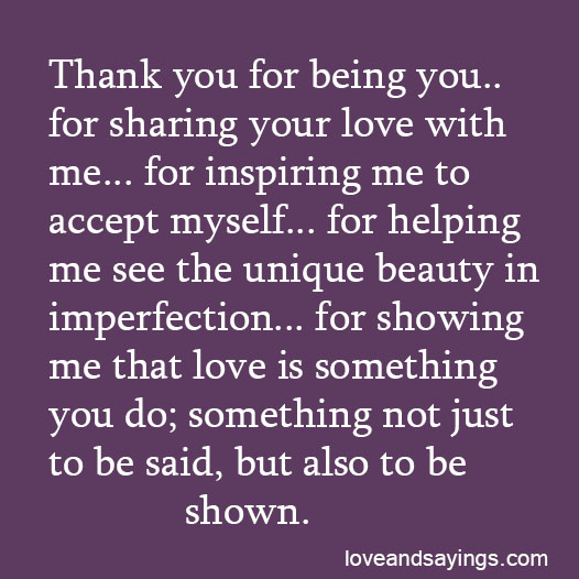 Love You Thank You Quotes: Thank You For Being You...