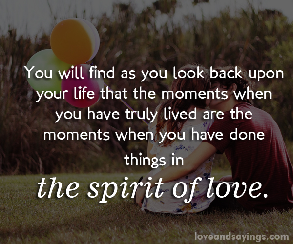 When You Find The Love Of Your Life Quotes: You Will Find As You Look Back Upon Your Life