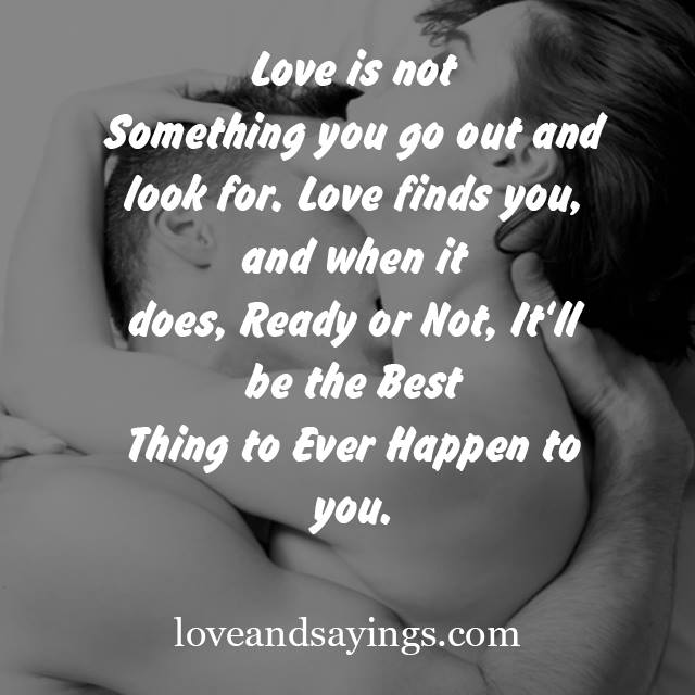 Love Finds You Quote: Love Is Not Something You Go Out And Look For