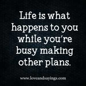 Life Is What Happens To You