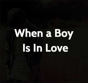 When a Boy Is In Love