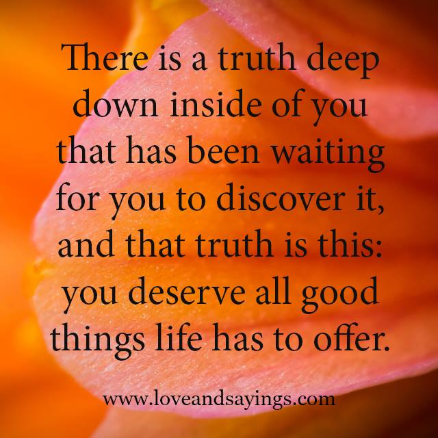You Deserve all good things life has to offer - Love and ...