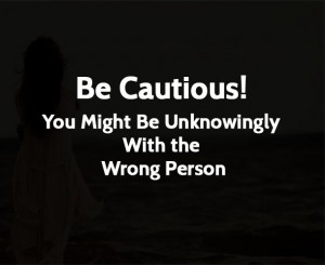 Be Cautious! You Might Be Unknowingly With the Wrong Person
