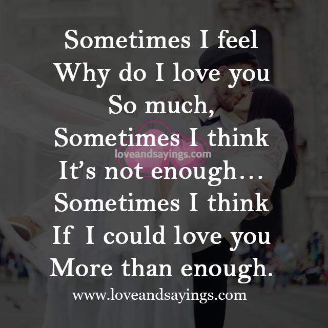Why I Love You Quotes And Sayings: Sometimes I Feel Why Do I Love You So Much