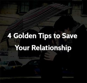 4 Golden Tips to Save Your Relationship