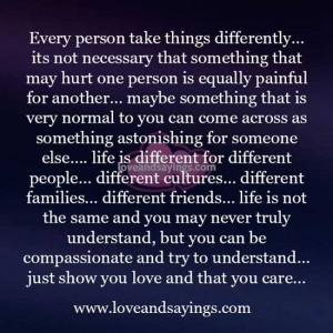 Every person take things differently