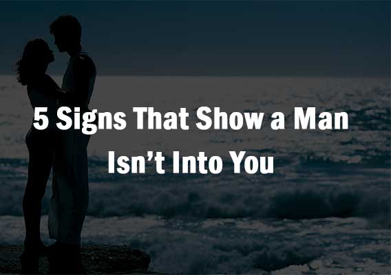 5 Signs That Show a Man Isn't Into You