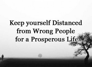 Keep yourself Distanced from Wrong People for a Prosperous Life