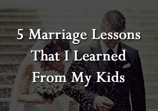 5 Marriage Lessons That I Learned From My Kids