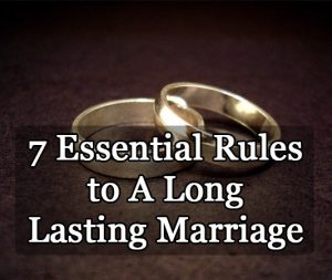 7 Essential Rules to A Long Lasting Marriage