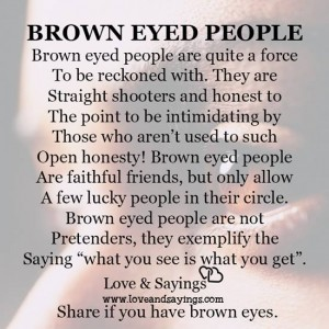 Brown Eyed People are faithful friends