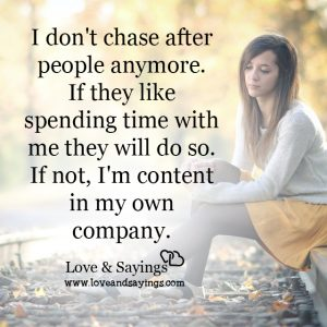 I don't chase after people anymore