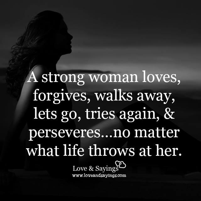 A Strong Woman Loves, Forgives, Walk Away