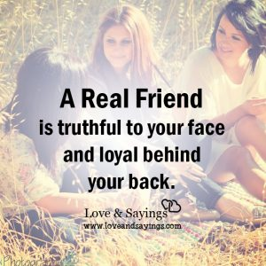 A real Friend is truthful to your face