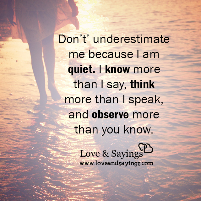Don't underestimate me because I am quiet - Love and Sayings I Am Quiet Quotes