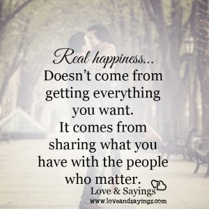 Real happiness Doesn't come from getting