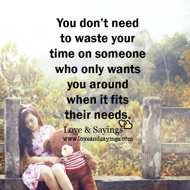 Who Only Wants You Around When It Fits Their Needs