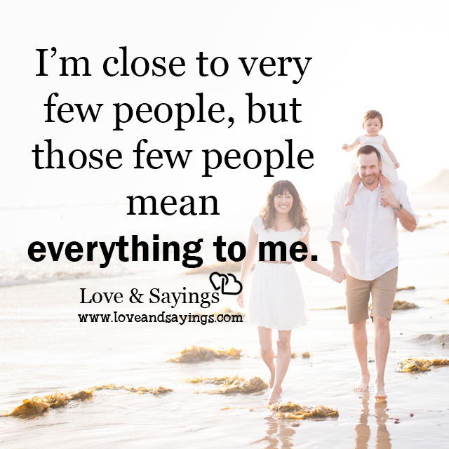 Few People Mean Everything To Me