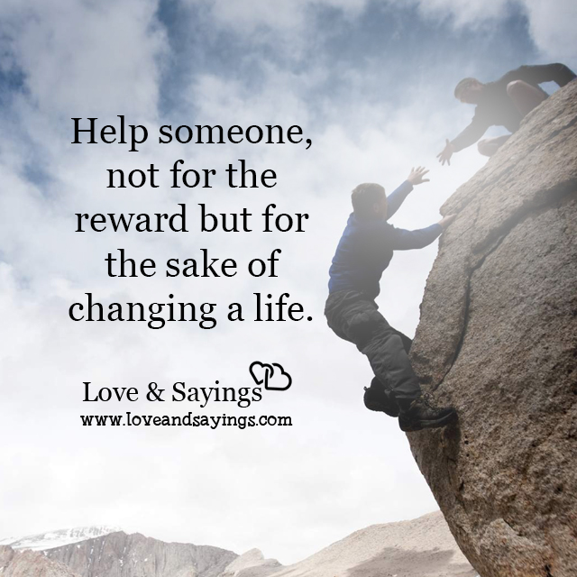 Help someone, not for the reward