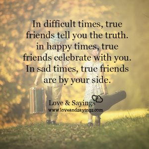 In Happy times true friends celebrate with you