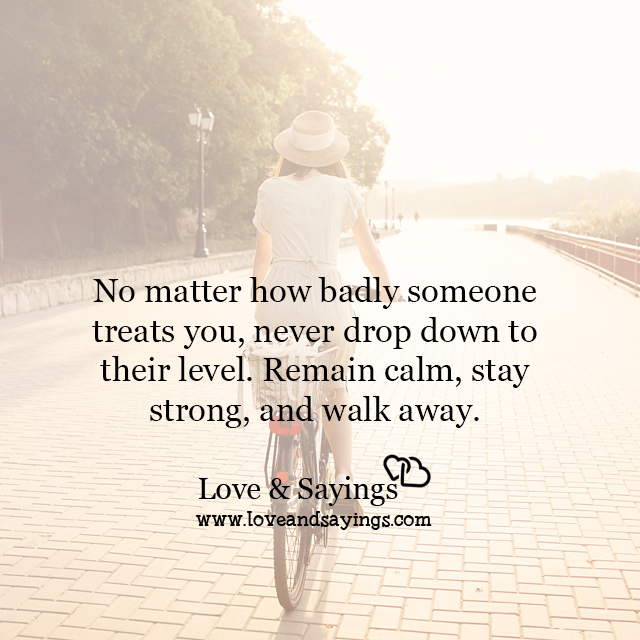 A Strong Woman Loves Forgives Walks Away Quote: Remain Calm, Stay Strong, And Walk Away