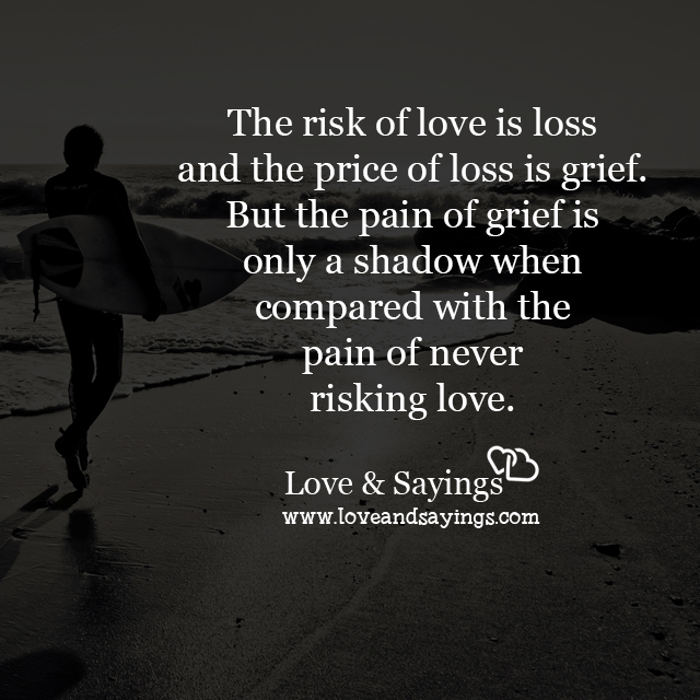 Love And Death Quotes And Sayings: The Risk Of Love Is Loss
