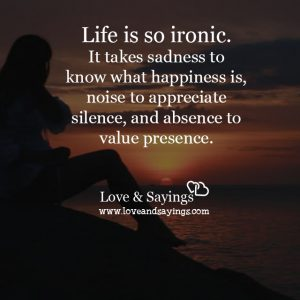 It takes sadness to know what happiness is